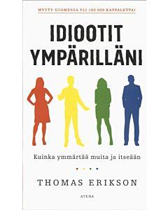 ERIKSON THOMAS: IDIOOTIT YMPÄRILLÄNI, KUINKA YMMÄRTÄÄ MUITA JA ITSEÄÄN
