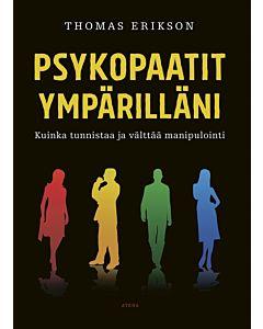 ERIKSON THOMAS: PSYKOPAATIT YMPÄRILLÄNI - KUINKA TUNNISTAA JA VÄLTTÄÄ MANIPULOINTI